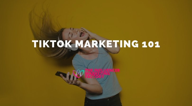 TikTok Marketing 101: What Is TikTok And How Can You Use It For Influencer Marketing